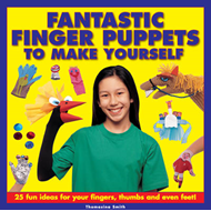 Fantastic Finger Puppets to Make Yourself: 25 Fun Ideas for Your Fingers, Thumbs and Even Feet! (BOK)