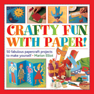Crafty Fun with Paper!: 50 Fabulous Papercraft Projects to Make Yourself (BOK)