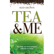 Tea and Me: An Englishman Abroad in India (BOK)