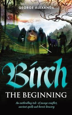Birch: An Enthralling Tale of Savage Conflict, Ancient Spells and Heroic Bravery (BOK)