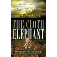 The Cloth Elephant: When War Shatters a Young Soldier's Life, Can Love and Loyalty Survive? (BOK)