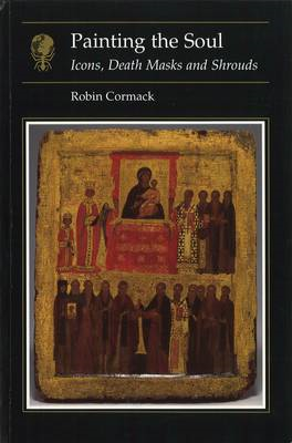 Painting the Soul: Icons, Death Masks and Shrouds (BOK)