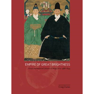 Empire of Great Brightness: Visual and Material Cultures of Ming China, 1368-1644 (BOK)