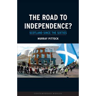 The Road to Independence?: Scotland Since the Sixties (BOK)