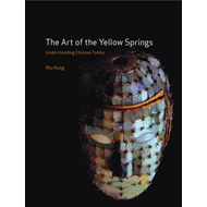 The Art of the Yellow Springs: Understanding Chinese Tombs (BOK)