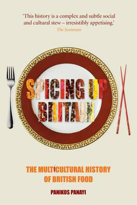 Spicing Up Britain: The Multicultural History of British Food (BOK)