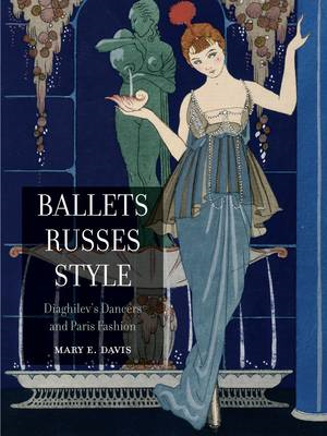 Ballets Russes Style: Diaghilev's Dancers and Paris Fashion (BOK)