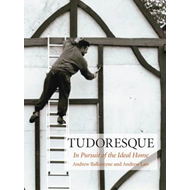 Tudoresque: In Pursuit of the Ideal Home (BOK)