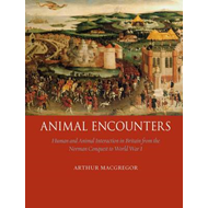 Animal Encounters: Human and Animal Interaction in Britain from the Norman Conquest to World War I (BOK)
