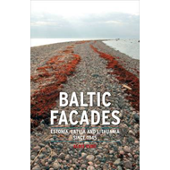Baltic Facades: Estonia, Latvia and Lithuania Since 1945 (BOK)