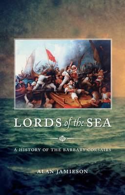 Lords of the Sea: A History of the Barbary Corsairs (BOK)