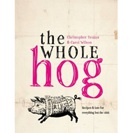The Whole Hog: Recipes and Lore for Everything But the Oink (BOK)