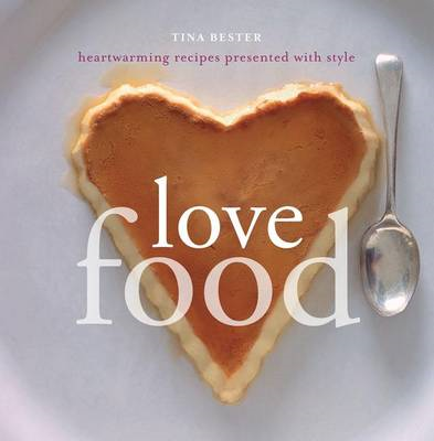 Love Food: Heartwarming Recipes Presented with Style (BOK)