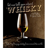 Let Me Tell You About Whisky: Taste, Try and Enjoy Whisky from Around the World (BOK)