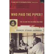 Who Paid the Piper?: CIA and the Cultural Cold War (BOK)