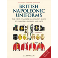 British Napoleonic Uniforms: The First Complete Illustrated Guide to Uniforms, Facings and Lace (BOK)