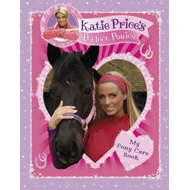 Katie Price's Perfect Ponies: My Pony Care Book (BOK)