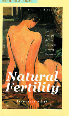 Natural Fertility: The Complete Guide to Avoiding or Achieving Conception (BOK)