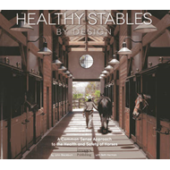 Healthy Stables by Design: A Common Sense Approach to the Health and Safety of Horses (BOK)