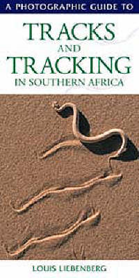Photographic Guide to Tracks and Tracking in Southern Africa (BOK)