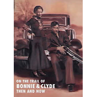 On the Trail of Bonnie and Clyde Then and Now (BOK)