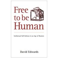 Free to be Human: Intellectual Self-defence in an Age of Illusions (BOK)