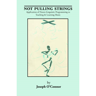 Not Pulling Strings: Application of Neuro-Linguistic Programming to Teaching and Learning Music (BOK)