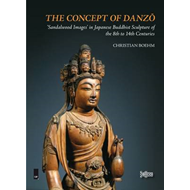 The Concept of Danzo: 'Sandalwood Images' in Japanese Buddhist Sculpture of the 8th to 14th Centurie (BOK)