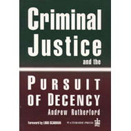 Criminal Justice and the Pursuit of Decency (BOK)