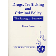 Drugs, Trafficking and Criminal Policy: The Scapegoat Strategy (BOK)