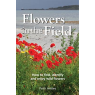 Flowers in the Field: How to Find, Identify and Enjoy Wild Flowers (BOK)