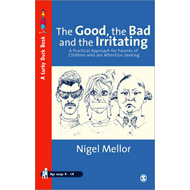 The Good, the Bad and the Irritating: A Practical Approach for Parents of Children Who are Attention (BOK)