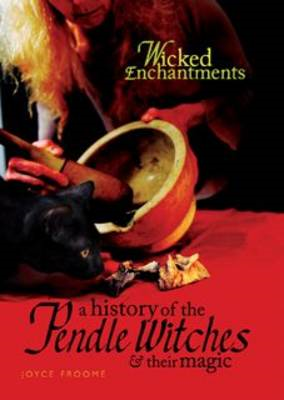 A History of the Pendle Witches and Their Magic: Wicked Enchantments (BOK)