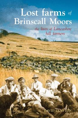 Lost Farms of Brinscall Moors: The Lives of Lancashire Hill Farmers (BOK)