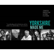 Yorkshire Made Me (BOK)