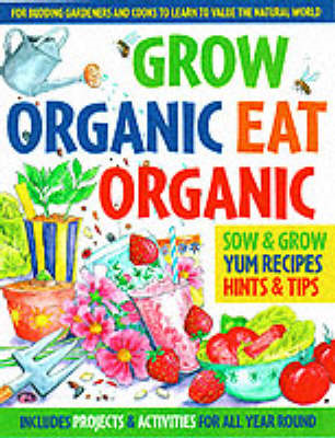 Grow Organic, Eat Organic: for Budding Gardeners and Cooks to Learn to Value the Natural World (BOK)