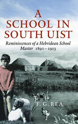A School in South Uist: Reminiscences of a Hebridean Schoolmaster, 1890-1913 (BOK)