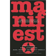Manifesto: Three Classic Essays on How to Change the World (BOK)