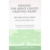 Healing the Adult Child's Grieving Heart: 100 Practical Ideas After Your Parent Dies (BOK)