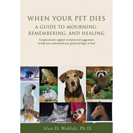 When Your Pet Dies: A Guide to Mourning, Remembering and Healing (BOK)