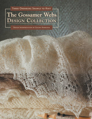 The Gossamer Webs Design Collection: Three Orenburg Shawls to Knit (BOK)