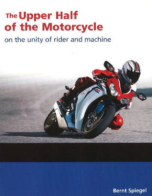 Upper Half of the Motorcycle: On the Unitty of Rider and Machine (BOK)