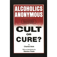 Alcoholics Anonymous: Cult or Cure? (BOK)