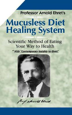 Mucusless Diet Healing System: Scientific Method of Eating Your Way to Health (BOK)