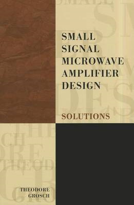 Small Signal Microwave Amplifier Design: Solutions (BOK)