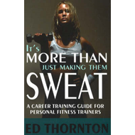Produktbilde for It's More Than Just Making Them Sweat - A Career Training Guide For Personal Fitness Train (BOK)