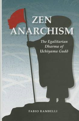 Zen Anarchism: The Egalitarian Dharma of Uchiyama Gud? (BOK)