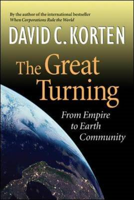 The Great Turning: From Empire To Earth Community (BOK)