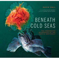 Beneath Cold Seas: The Underwater Wilderness of the Pacific Northwest (BOK)