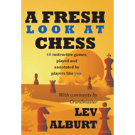 A Fresh Look at Chess: 40 Instructive Games, Played and Annotated by Players Like You (BOK)